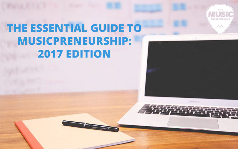The Essential Guide to Musicpreneurship: 2017 Edition is Now Available
