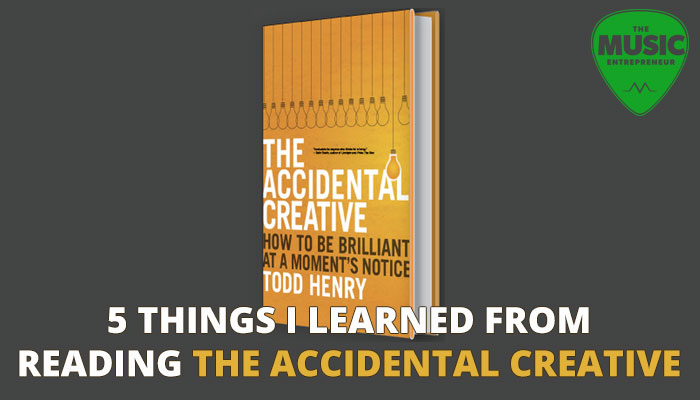 5 Things I Learned From The Accidental Creative: How to Be Brilliant at a Moment's Notice by Todd Henry