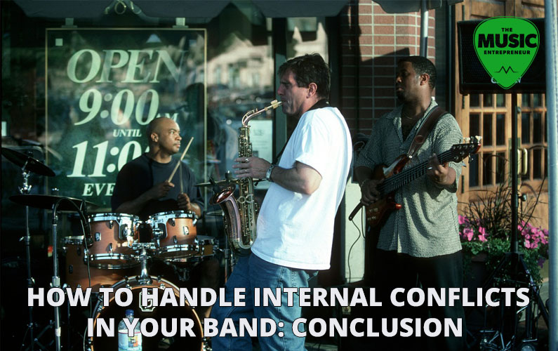 How to Handle Internal Conflicts in Your Band: Conclusion