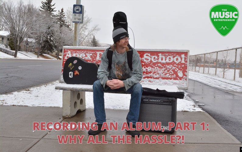 Recording An Album, Part 1: Why All the Hassle?!