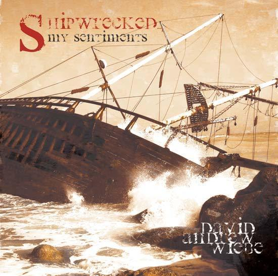 David Andrew Wiebe - Shipwrecked... My Sentiments
