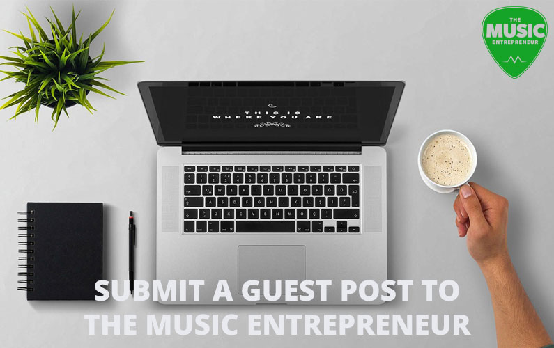 Submit a Guest Post to The Music Entrepreneur HQ