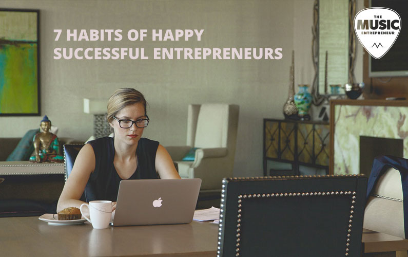 7 Habits of Happy Successful Entrepreneurs