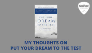 My Thoughts on Put Your Dream to the Test: 10 Questions that Will Help You See It and Seize It by John C. Maxwell