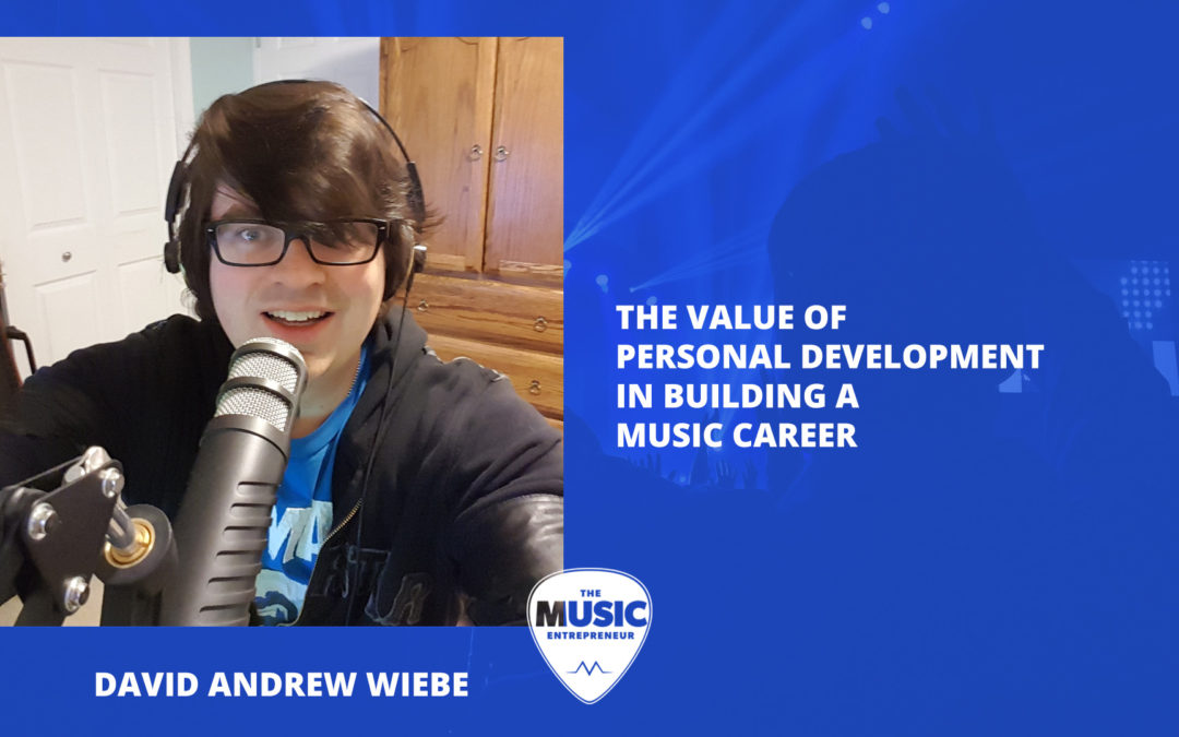 009 – The Value of Personal Development in Building a Music Career