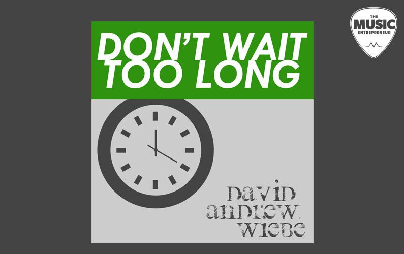 "David Andrew Wiebe Releases New Single, ""Don't Wait Too Long"""