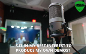 Is It In My Best Interest To Produce My Own Demos?