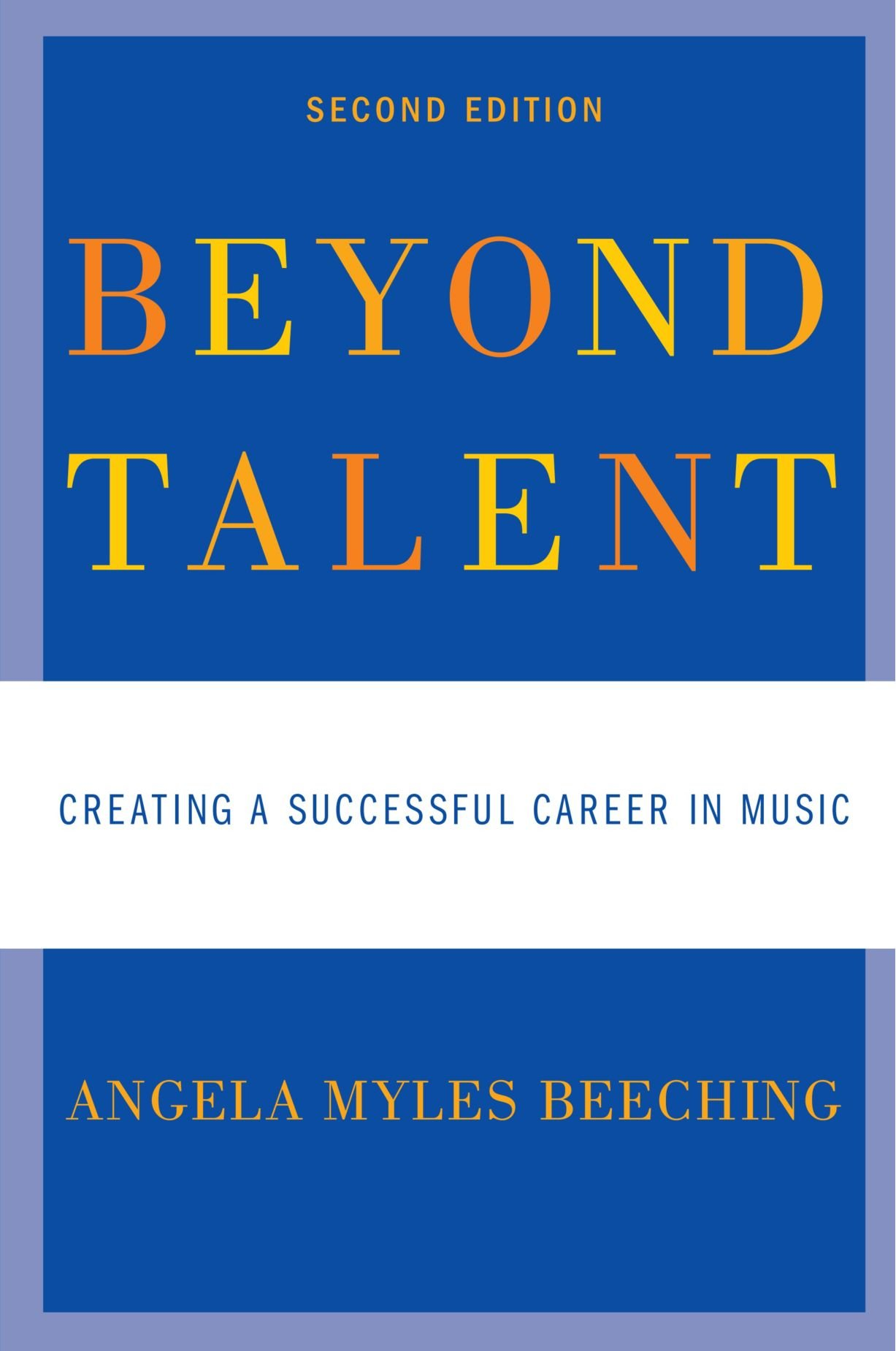 beyond talent creating a successful career in music by angela myles beeching music. Black Bedroom Furniture Sets. Home Design Ideas