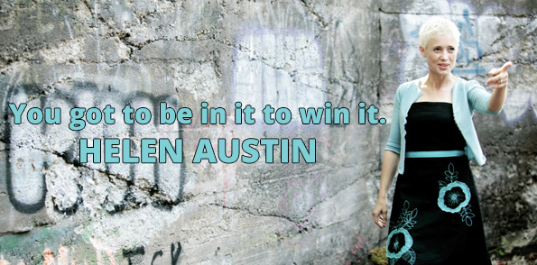 You got to be in it to win it - Helen Austin