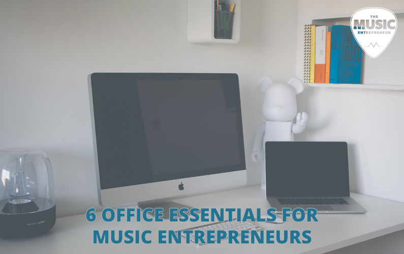 027 – 6 Office Essentials for Music Entrepreneurs