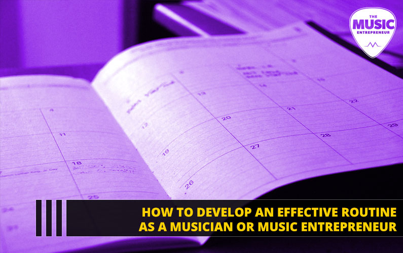 058 – How to Develop an Effective Routine as a Musician or Music Entrepreneur