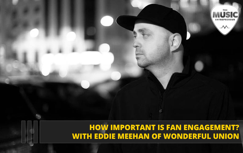 061 – How Important is Fan Engagement? – with Eddie Meehan of Wonderful Union