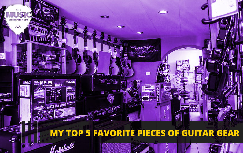 My Top 5 Favorite Pieces of Guitar Gear