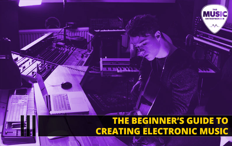 The Beginner's Guide to Creating Electronic Music in 2019