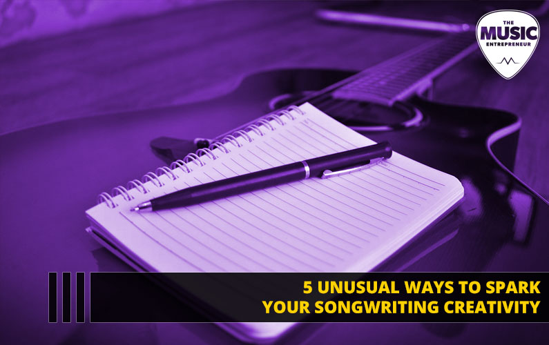 5 Unusual Ways to Spark Your Songwriting Creativity