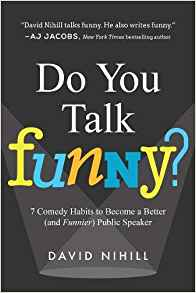Do You Talk Funny?: 7 Comedy Habits to Become a Better (and Funnier) Public Speaker by David Nihill