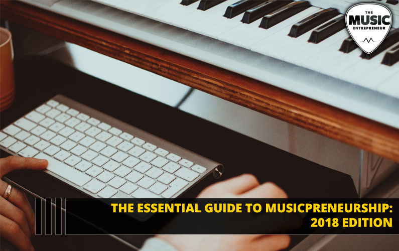 The Essential Guide to Musicpreneurship: 2018 Edition