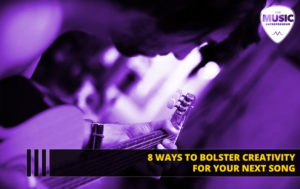 8 Ways to Bolster Creativity for Your Next Song