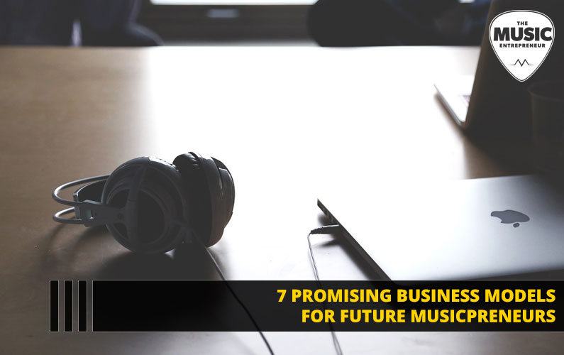 7 Promising Business Models for Future Musicpreneurs