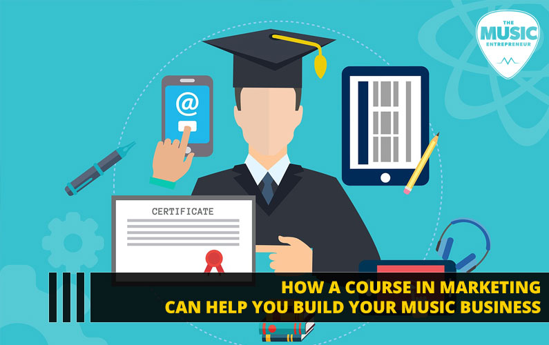 How a Course in Marketing Can Help You Build Your Music Business