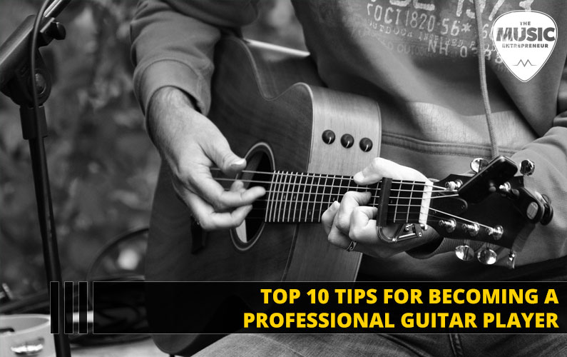 Top 10 Tips for Becoming a Professional Guitar Player