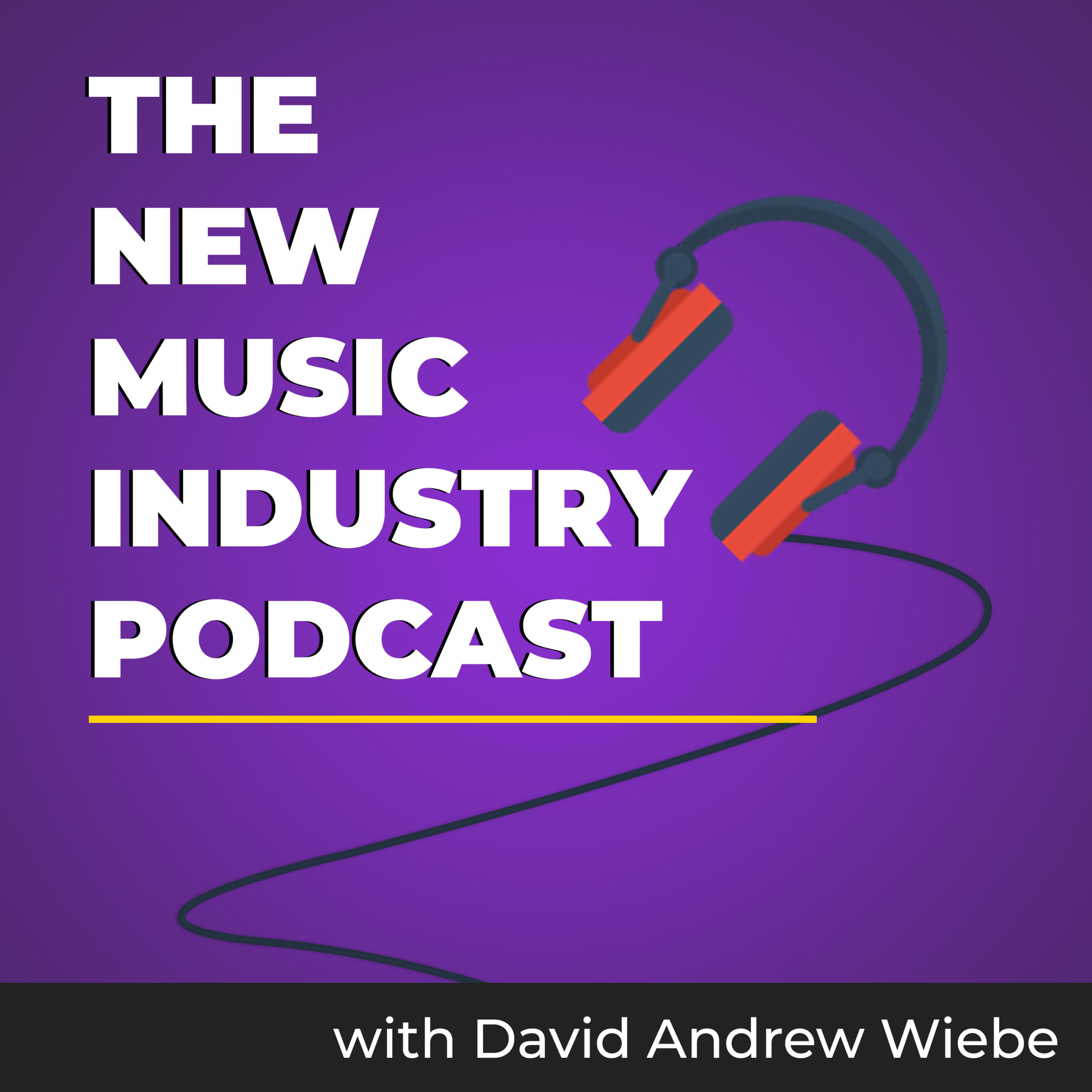 The New Music Industry Podcast with David Andrew Wiebe