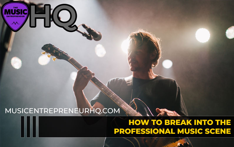 How to Break into the Professional Music Scene