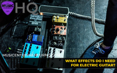 What Effects Pedals do I Need for Electric Guitar?