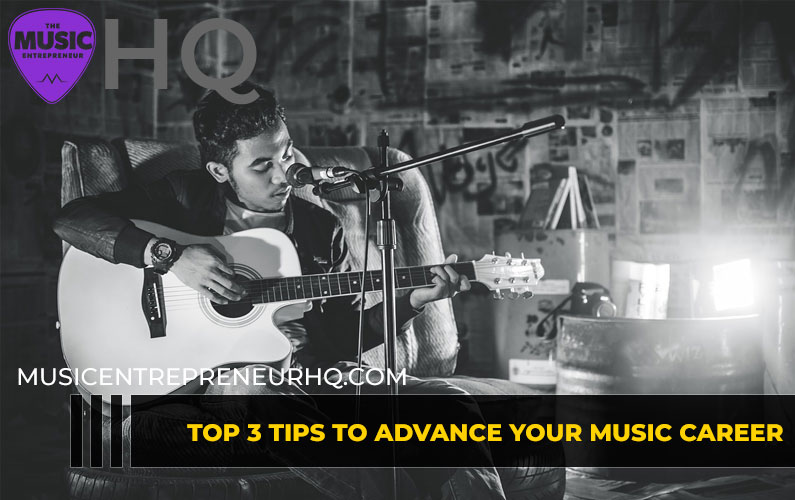 Top 3 Tips to Advance Your Music Career