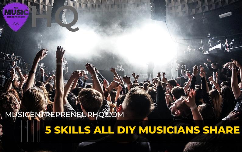 5 Skills All Successful DIY Musicians Share