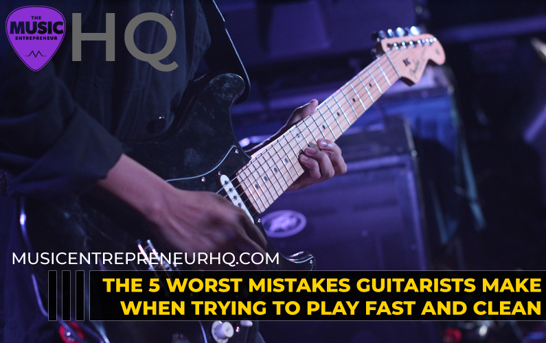 5 worst mistakes guitarists make when trying to play fast and clean
