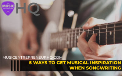 5 Ways to Get Musical Inspiration When Songwriting