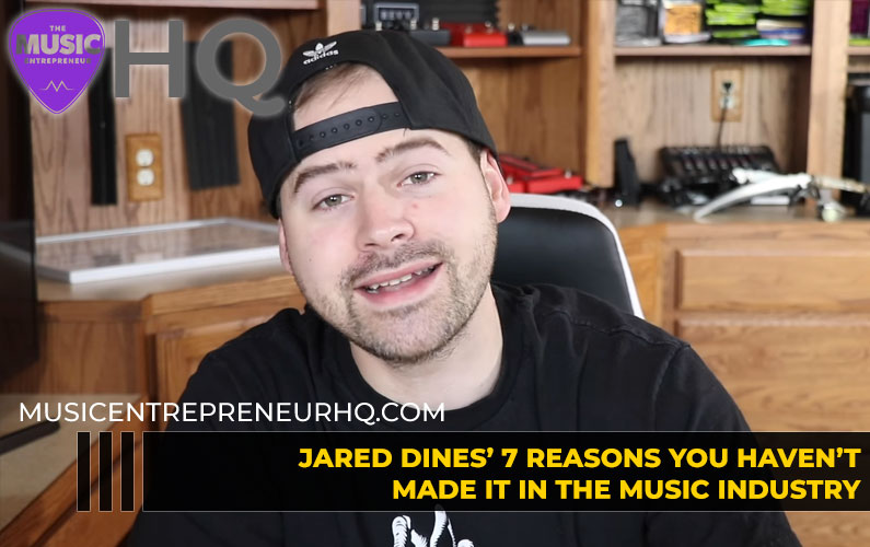 Jared Dines' 7 Reasons You Haven't Made it in the Music Industry