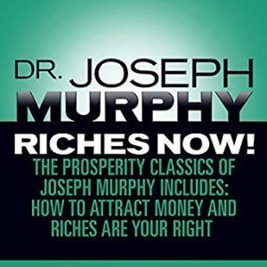 Riches Now!: The Prosperity Classics of Joseph Murphy