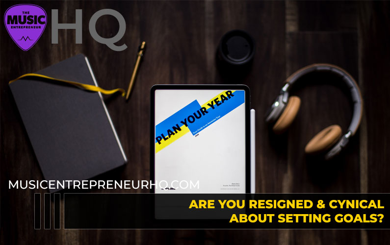 172 – Are You Resigned & Cynical About Setting Goals?