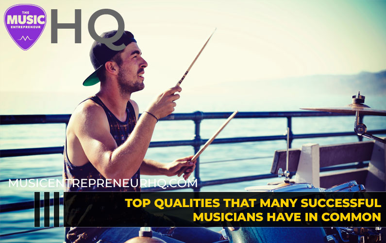 Top Qualities That Many Successful Musicians Have in Common